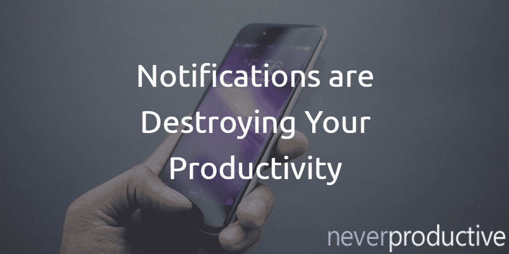notifications are destroying your productivity