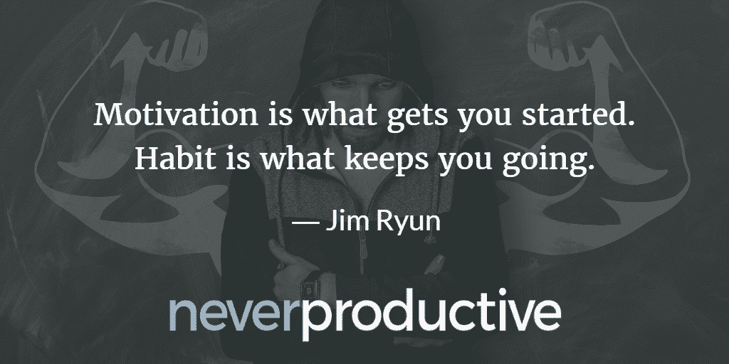 "Habits: ""Motivation is what gets you started. Habit is what keeps you going."", Jim Ryun"