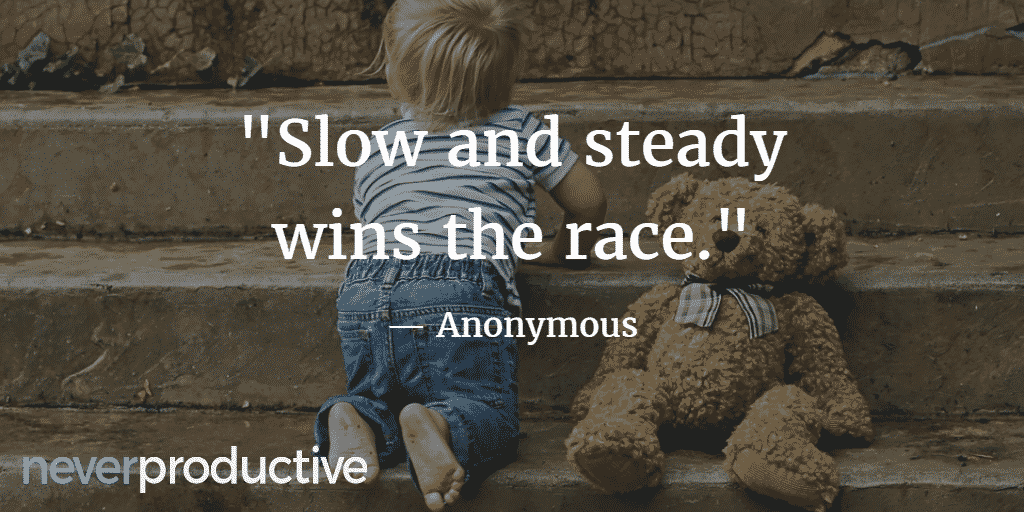 "Skills: ""Slow and steady wins the race"""
