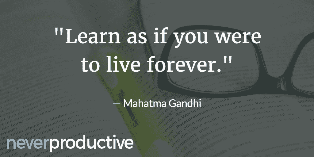 "Skills: ""Learn as if you were to live forever."", Mahatma Gandhi"