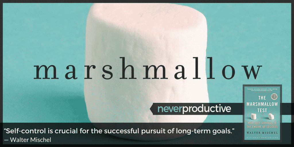 """The Marshmallow Test: """"Self-control is crucial for the successful pursuit of long-term goals."""", Walter Mischel"""