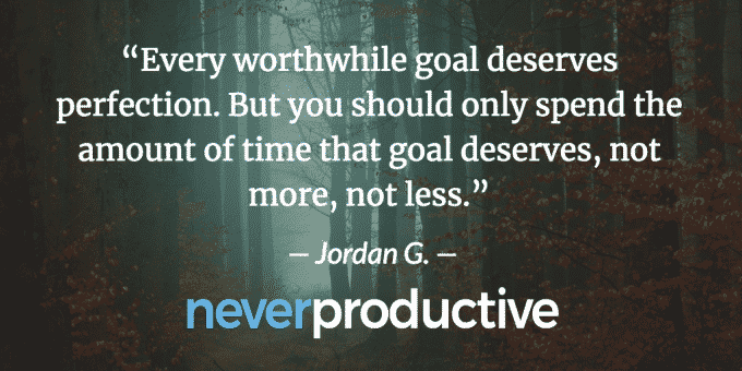 Every worthwhile goal deserves perfection. Jordan Georgiev 1 — Never Productive